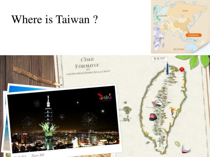 Where is Taiwan ?