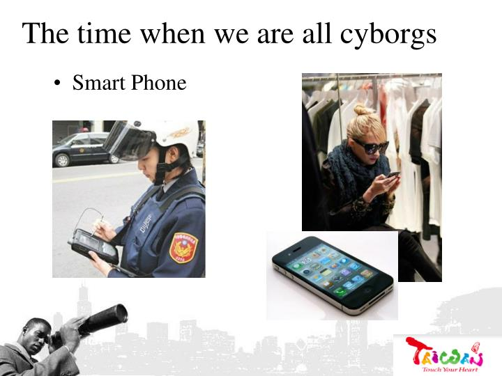 The time when we are all cyborgs