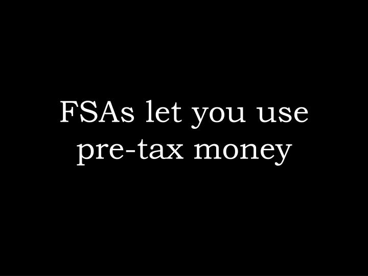 FSAs let you use