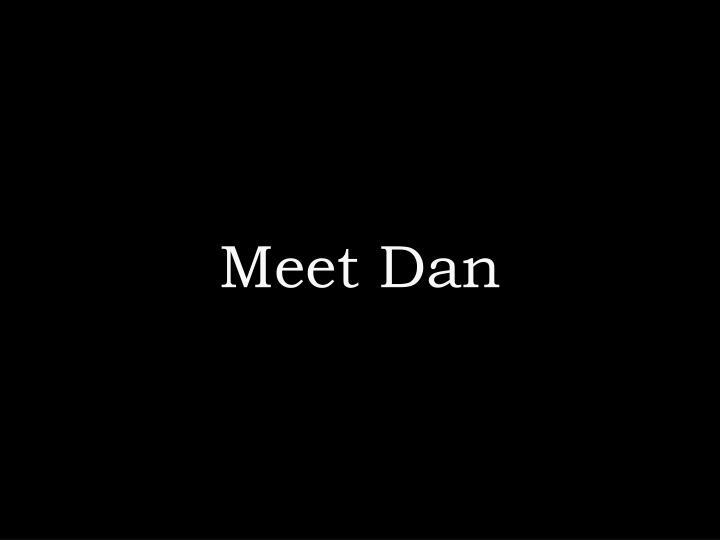 Meet Dan