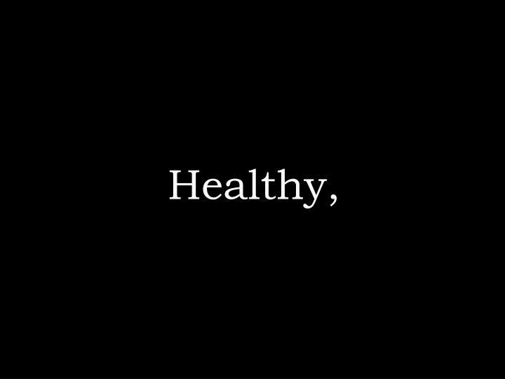 Healthy,
