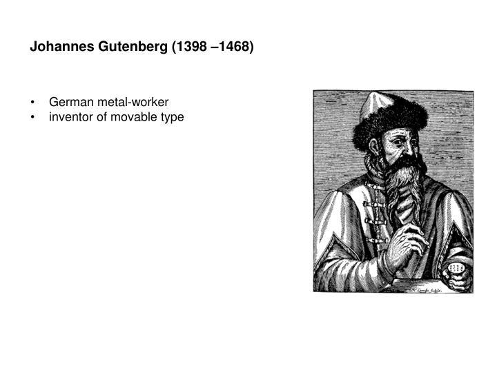 Johannes Gutenberg (1398 –1468)