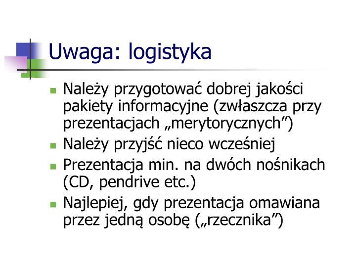 Uwaga: logistyka