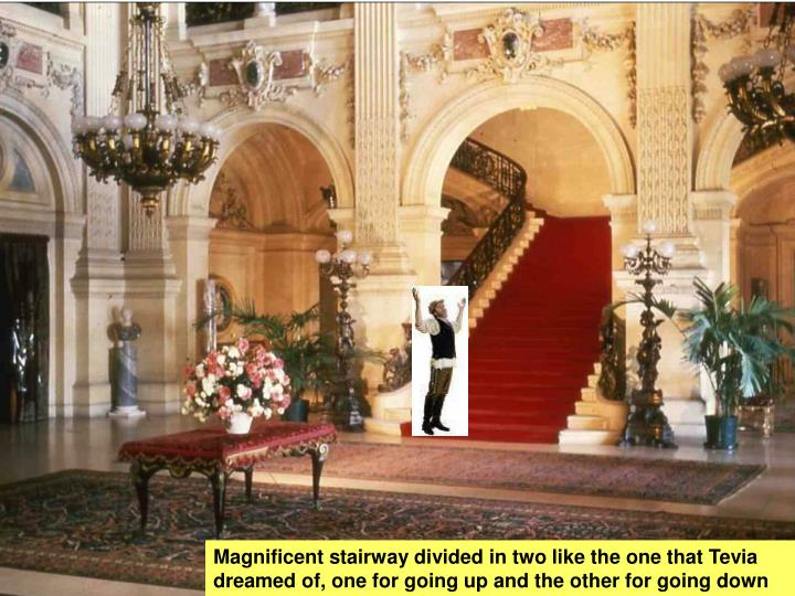 Magnificent stairway divided in two like the one that Tevia dreamed of, one for going up and the other for going down