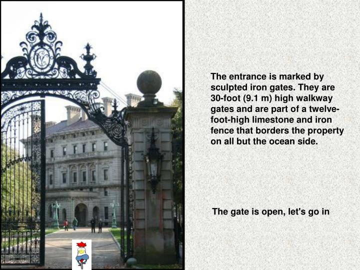 The entrance is marked by sculpted iron gates. They are 30-foot (9.1m) high walkway gates and are part of a twelve-foot-high limestone and iron fence that borders the property on all but the ocean side.