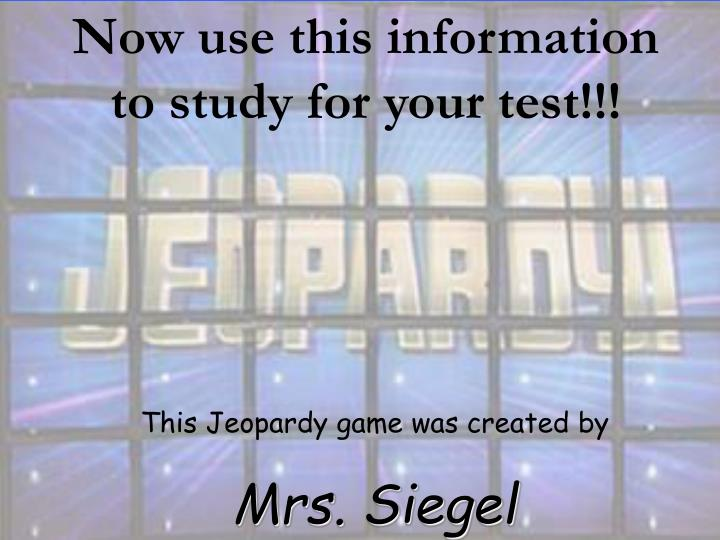 Now use this information to study for your test!!!