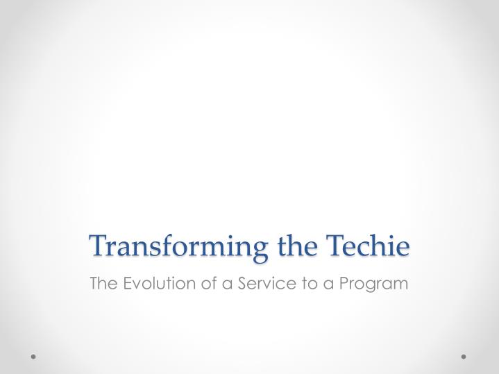 Transforming the Techie