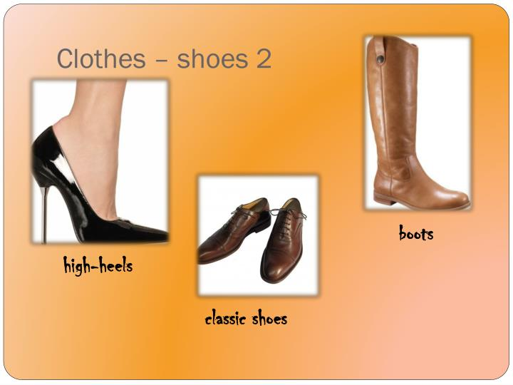 Clothes – shoes