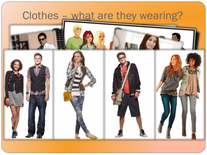 Clothes – what are they wearing?