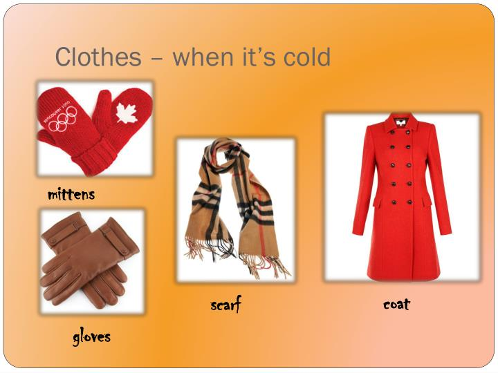 Clothes – when it's cold