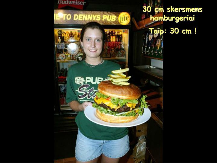 30 cm skersmens hamburgeriai