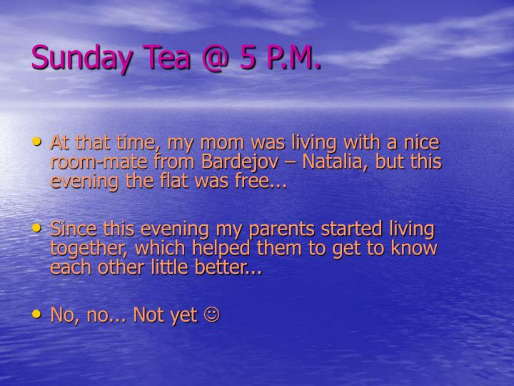 Sunday Tea @ 5 P.M.