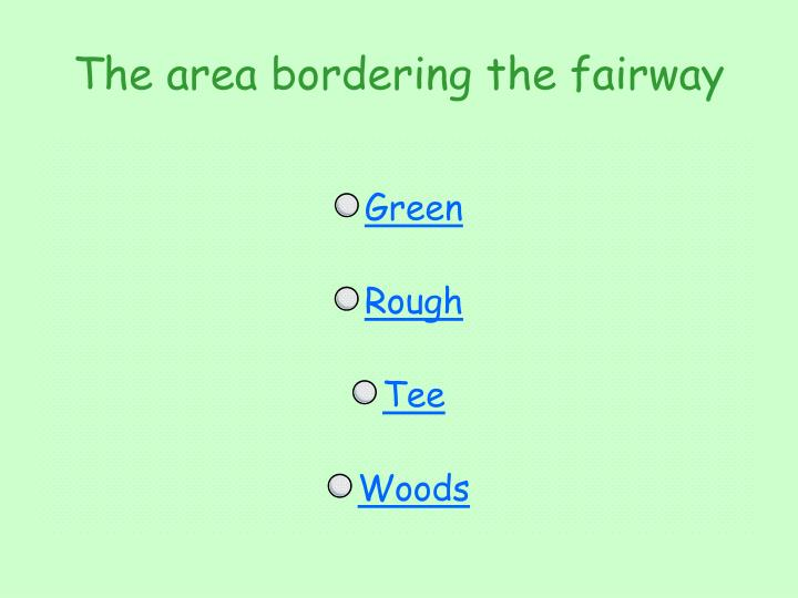 The area bordering the fairway