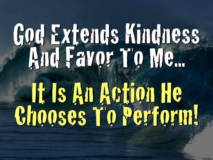 God Extends Kindness And Favor To Me...