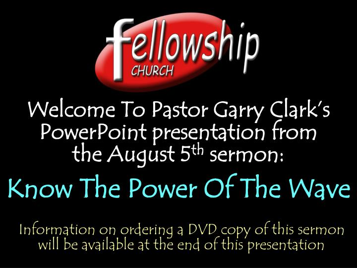 Welcome To Pastor Garry Clark's PowerPoint presentation from