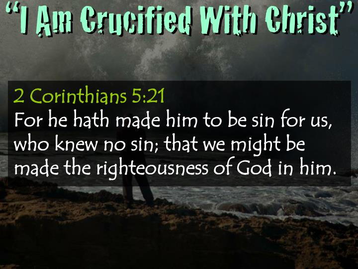 """I Am Crucified With Christ"""