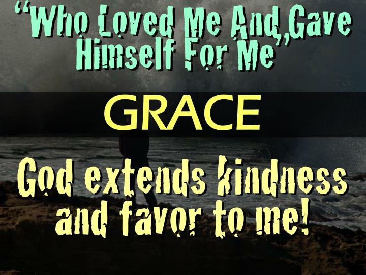 """""""Who Loved Me And Gave Himself For Me"""""""