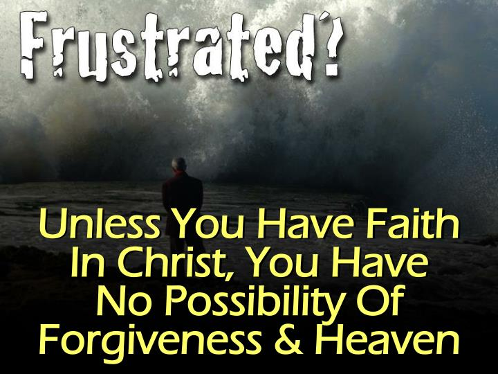 Unless You Have Faith In Christ, You Have