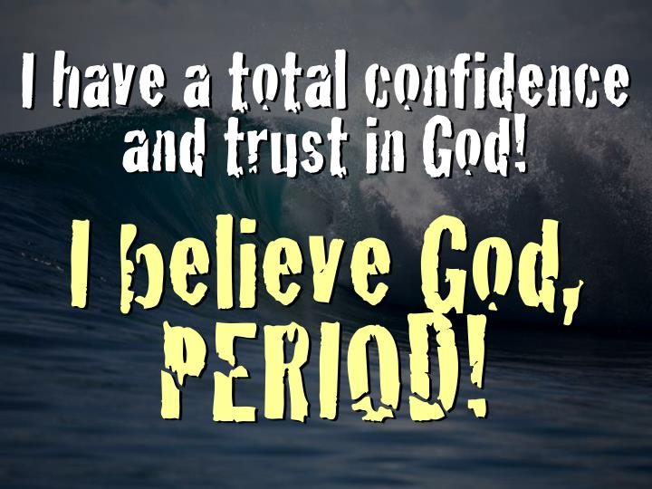 I have a total confidence and trust in God!