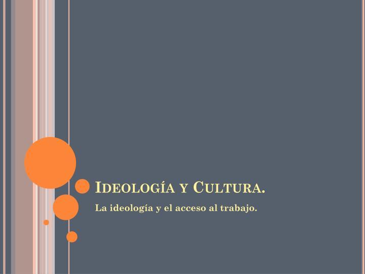 Ideología y Cultura.