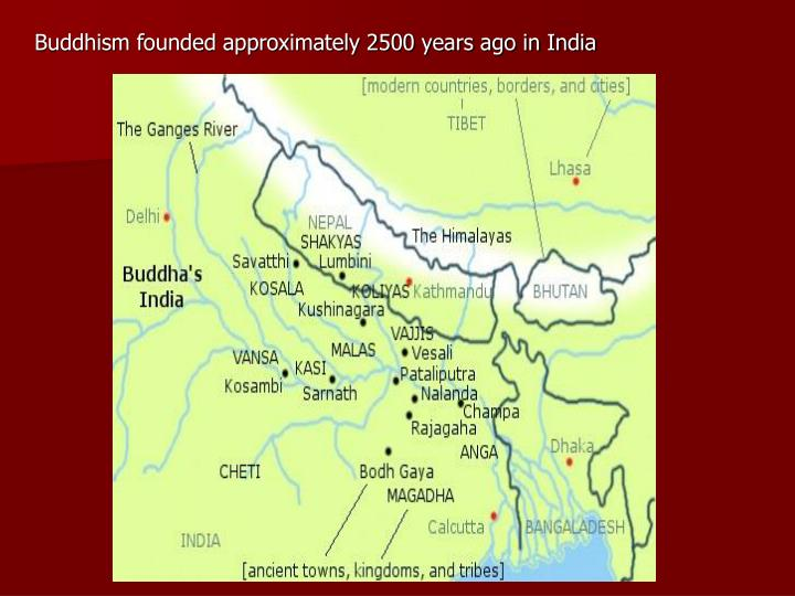 Buddhism founded approximately 2500 years ago in India