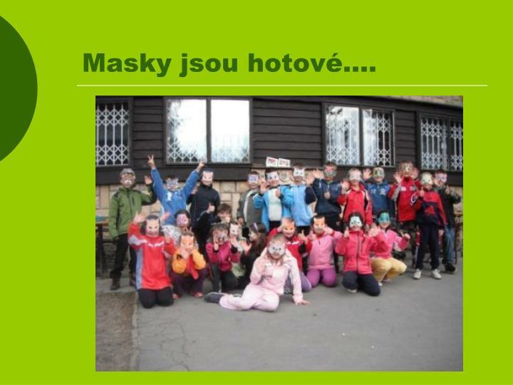 Masky jsou hotové….