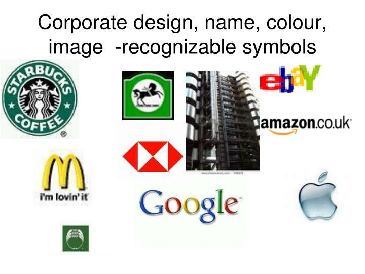 Corporate design, name, colour, image  -recognizable symbols