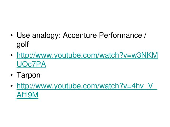 Use analogy: Accenture Performance / golf