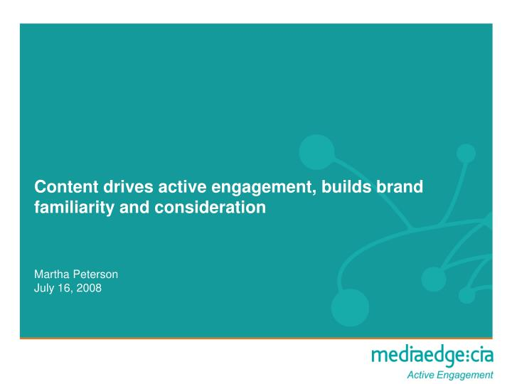 Content drives active engagement builds brand familiarity and consideration