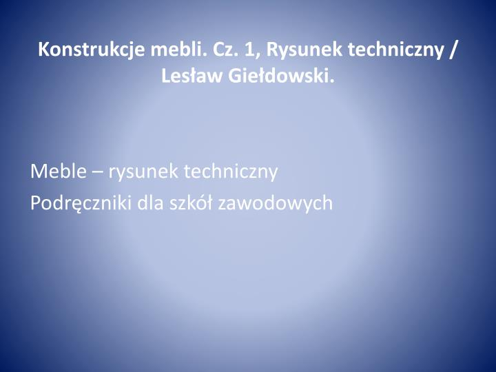 Konstrukcje mebli. Cz. 1, Rysunek techniczny / Lesław Giełdowski.