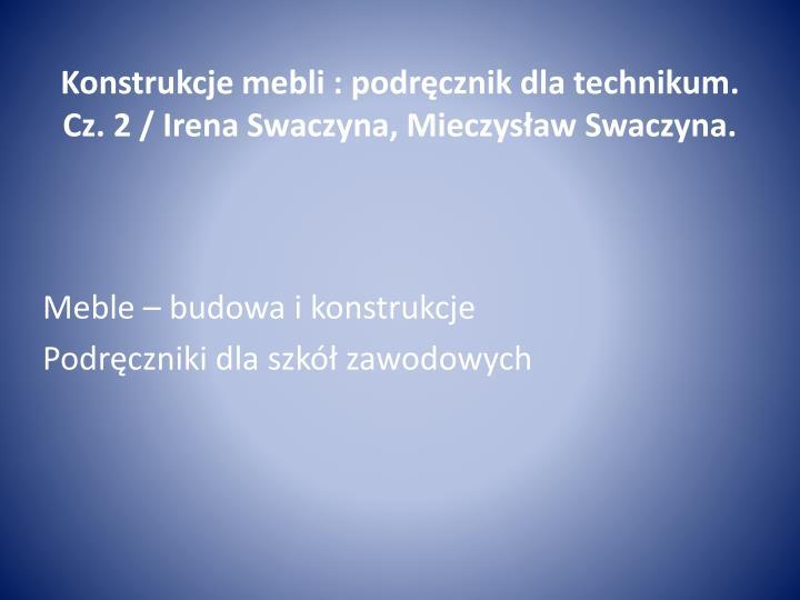 Konstrukcje mebli : podręcznik dla technikum. Cz. 2 / Irena Swaczyna, Mieczysław Swaczyna.