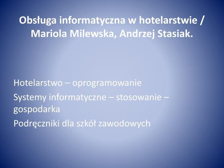 Obsługa informatyczna w hotelarstwie / Mariola Milewska, Andrzej Stasiak.