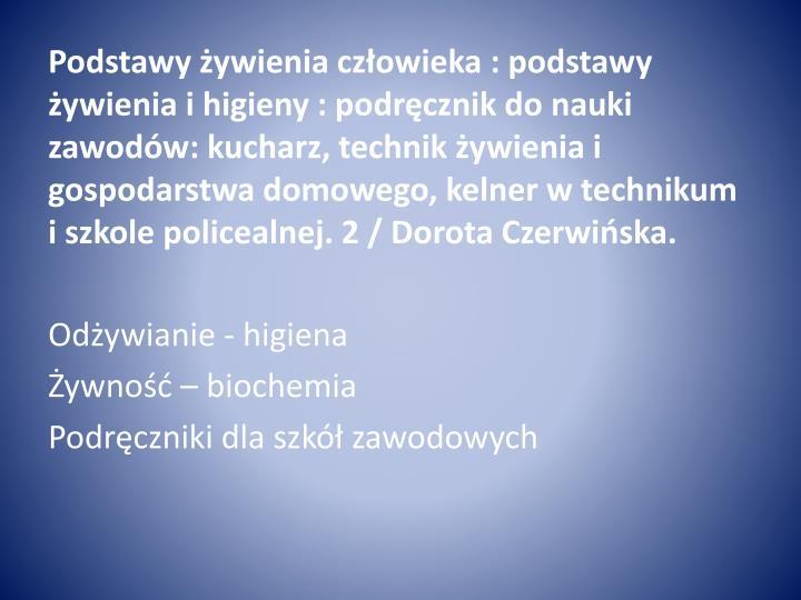 Podstawy żywienia człowieka : podstawy żywienia i higieny : podręcznik do nauki zawodów: kucharz, technik żywienia i gospodarstwa domowego, kelner w technikum i szkole policealnej. 2 / Dorota Czerwińska.