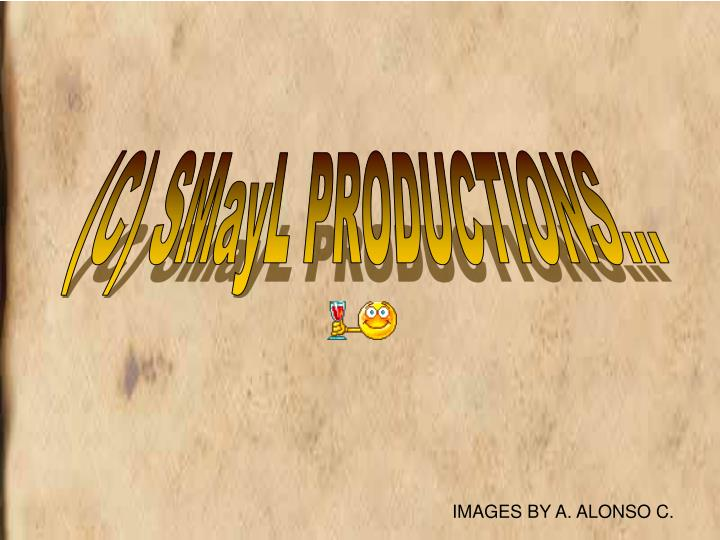 (C) SMayL PRODUCTIONS...