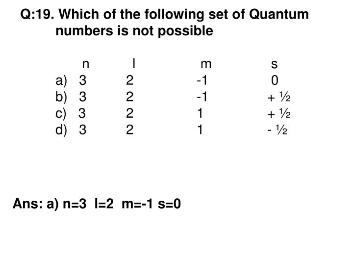 Q:19. Which of the following set of Quantum