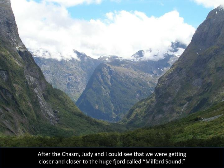 "After the Chasm, Judy and I could see that we were getting closer and closer to the huge fjord called ""Milford Sound."""