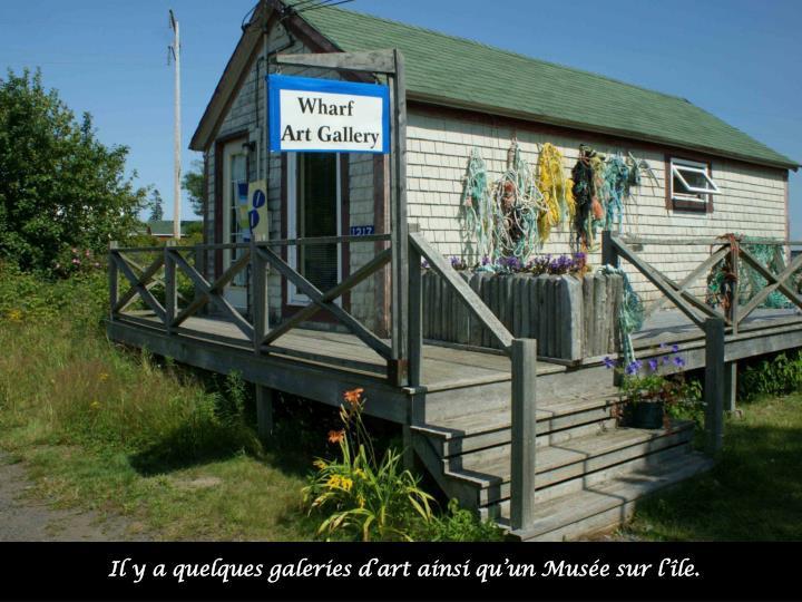 Il y a quelques galeries d'art ainsi qu'un Musée sur l'île.