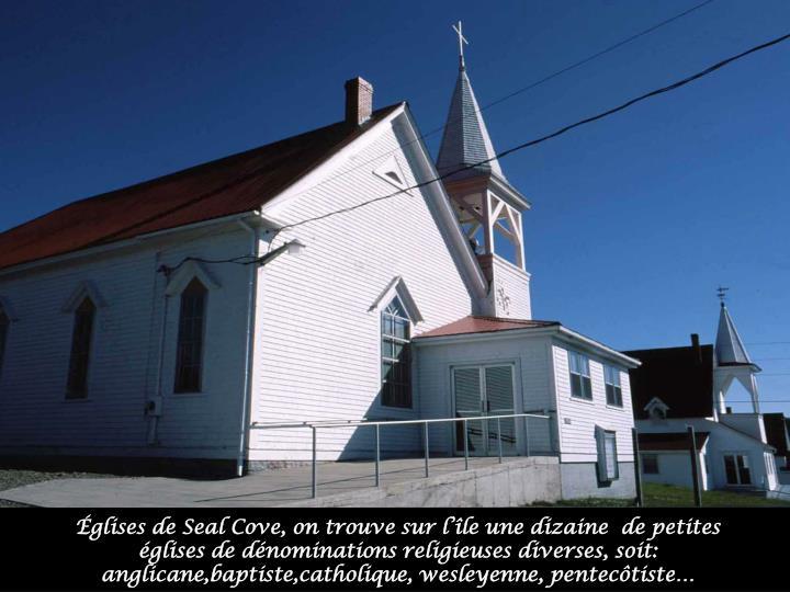 Églises de Seal Cove, on trouve sur l'île une dizaine  de petites églises de dénominations religieuses diverses, soit: anglicane,baptiste,catholique, wesleyenne, pentecôtiste…