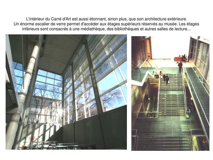 L'intrieur du Carr d'Art est aussi tonnant, sinon plus, que son architecture extrieure.