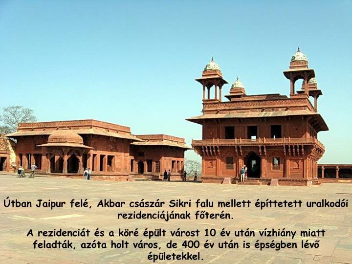 tban Jaipur fel, Akbar csszr Sikri falu mellett pttetett uralkodi rezidencijnak ftern.