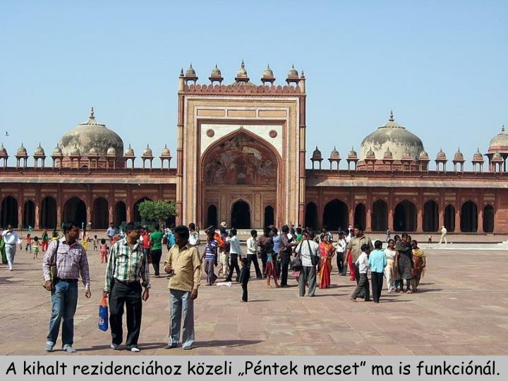 A kihalt rezidencihoz kzeli Pntek mecset ma is funkcinl.