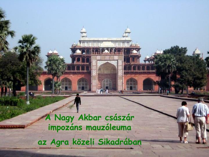 A Nagy Akbar csszr impozns mauzleuma