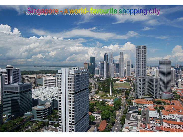 Singapore - a world- favourite shopping city