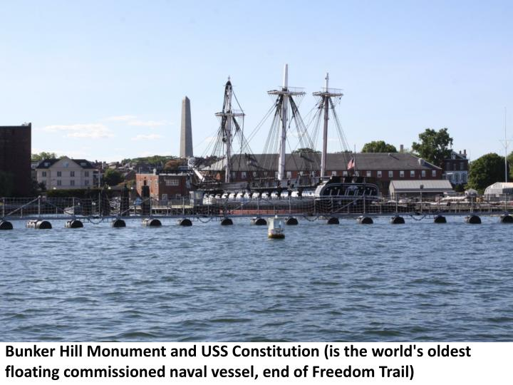 Bunker Hill Monument and USS Constitution (is the world's oldest floating commissioned naval vessel, end of Freedom Trail)