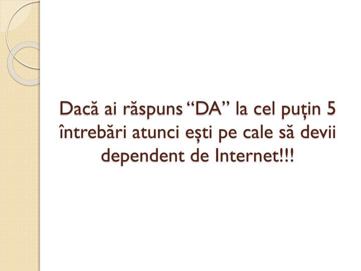 """Dacă ai răspuns """"DA"""" la cel puţin 5 întrebări atunci eşti pe cale să devii dependent de Internet!!!"""