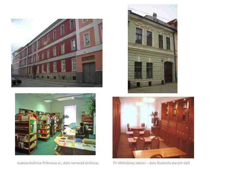 budova knižnice Pribinova ul., dolu nemecká knižnica;                 Pri