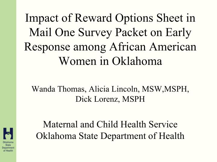 Impact of Reward Options Sheet in Mail One Survey Packet on Early Response among African American Women in Oklahoma