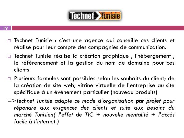 Technet Tunisie : c'est une agence qui conseille ces clients et réalise pour leur compte des compagnies de communication.