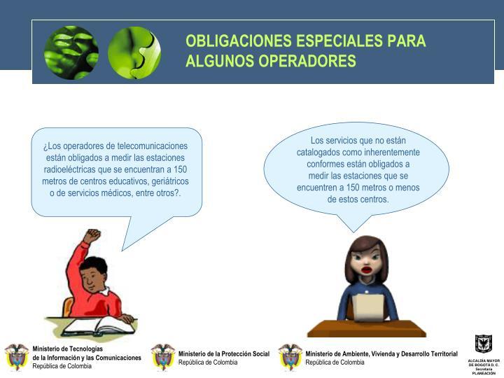 OBLIGACIONES ESPECIALES PARA ALGUNOS OPERADORES