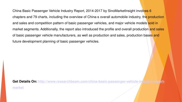 China Basic Passenger Vehicle Industry Report, 2014-2017 by SinoMarketInsight involves 6 chapters an...